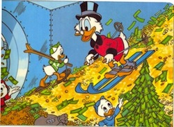 Scrooge McDuck: Plenty rich enough already.