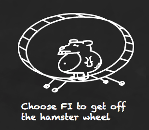 Choose Financial Independence to get off the hamster wheel